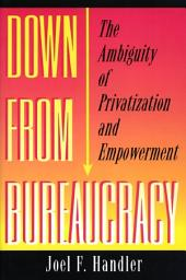 Down from Bureaucracy: The Ambiguity of Privatization and Empowerment