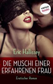 Die heiße Muschi einer erfahrenen Frau: Erotischer Roman