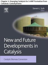 New and Future Developments in Catalysis: Chapter 3. Emerging Catalysis for 5-HMF Formation from Cellulosic Carbohydrates