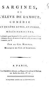 Sargines, ou L'élève de l'amour: comédie en quatre actes, en prose, mêlée d'ariettes