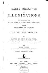 Early Drawing and Illuminations: An Introduction to the Study of Illustrated Manuscripts, with a Dictionary of Subjects in the British Museum