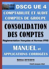 Consolidation des comptes - Comptes de groupe - Manuel et applications corrigées - DSCG UE 4 - Comptabilité et audit: Comptes consolidés - Règlementation française et normes IFRS - Septembre 2015