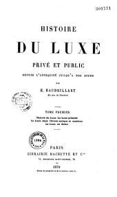 Histoire du luxe privé et public, depuis l'antiquité jusqu'à nos jours, par H. Baudrillart,...: Volume1