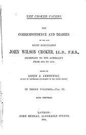 The Croker Papers: The Correspondence and Diaries of the Late Right Honourable John Wilson Croker...1809 to 1830, Volume 3
