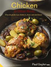 Chicken and Other Birds: From the Perfect Roast Chicken to Asian-style Duck Breasts