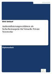 Authentifizierungsverfahren als Sicherheitsaspekt für Virtuelle Private Netzwerke