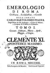 Emerologio di Roma cristiana, ecclesiastica, e gentile dell'abbate Carlo Bartolomeo Piazza ... Tomo 1. [-2.]: Gennaro, febbraro, marzo, aprile, maggio, e giugno, Volume 1