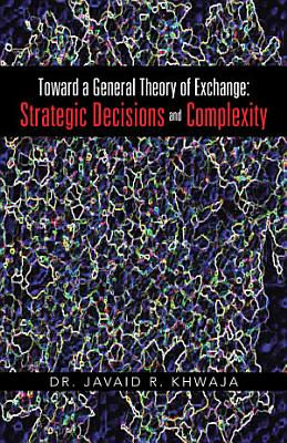 Toward a General Theory of Exchange  Strategic Decisions and Complexity