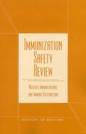 Immunization Safety Review: Multiple Immunizations and Immune Dysfunction