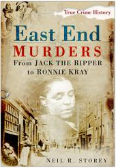 East End Murders: From Jack the Ripper to Ronnie Kray
