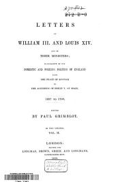 Letters of William III and Louis XIV and of Their Ministers: Illustrative of the Domestic and Foreign Politics of England from the Peace of Ryswick to the Accession of Philip V of Spain : 1697 to 1700, Volume 2