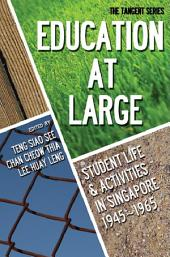 Education-at-Large: Student Life and Activities in Singapore 1945–1965