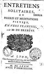 Entretiens solitaires ou Prieres et meditations pieuses, en vers françois par Mr de Brebeuf