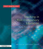 Teaching in Post-Compulsory Education: Policy, Practice and Values