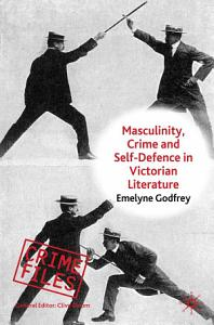 Masculinity  Crime and Self Defence in Victorian Literature PDF