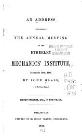 An Address Delivered at the Annual Meeting of the Etherley Mechanics' Institute, December 31st, 1849