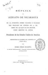 Replica al alegato de Nicaragua en la cuestión sobre validez ó nulidad del Tratado de límites de 15 de abril de 1858, que ha de decidir como árbitro el señor presidente de los Estados Unidos de America: presentado en nombre del gobierno de Costa Rica