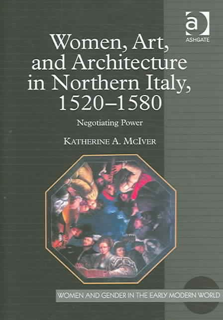 Women, Art, and Architecture in Northern Italy, 1520-1580