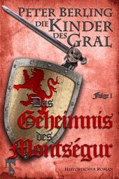 Das Geheimnis des Montségur: Folge I des 17-bändigen Kreuzzug-Epos Die Kinder des Gral