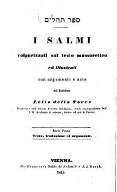 I Salmi volgarizzati sul testo massoretico ed illustrati con argomenti e note: Testo, traduzione ed argomenti