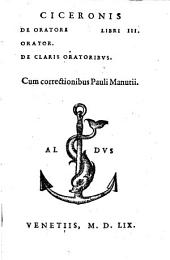 De Oratore libri III, Orator, De Claris Orationibus, Cum correctionibus Pauli Manutii