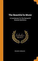 The Beautiful in Music  A Contribution to the Revisal of Musical Aesthetics PDF
