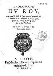 L'horoscope du Roy, par lequel la Ville de Lyon pretend qu'ayant heu [sic] l'honneur de la Conception de sa Majesté, qu'elle est sa vraye Patrie & non le lieu de sa Naissance