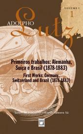 Adolpho Lutz - Primeiros trabalhos: Alemanha, Suíça e Brasil (1878-1883) - v.1, Livro 1