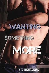 Wanting Something More (Gay Older Man Younger Man First Time Erotic Romance)