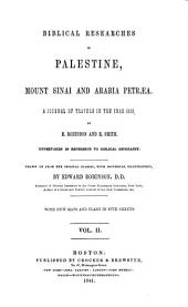 Biblical Researches in Palestine, Mount Sinai and Arabia Petraea: A Journal of Travels in the Year 1838, Volume 2