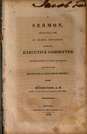 A Sermon Preached April 4, 1820, at Orange, New-Jersey, Before the Executive Committee for the Counties of Essex and Morris, Appointed by the Presbyterian Education Society