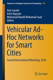 Vehicular Ad-Hoc Networks for Smart Cities: Second International Workshop, 2016