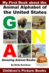 My First Book about the Animal Alphabet of the United States - Amazing Animal Books - Children's Picture Books