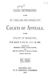Cases Determined in the St. Louis and the Kansas City Courts of Appeals of the State of Missouri: Volume 35