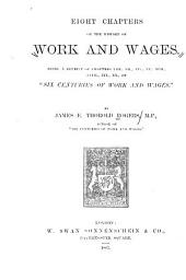 "Eight Chapters on the History of Work and Wages: Being a Reprint of Chapters VIII., XII., XIV., XV., XVII., XVIII., XIX., XX., of ""Six Centuries of Work and Wages."""