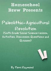 Paleolithic-Agricultural Revolution: Sixth Grade Social Science Lesson, Activities, Discussion Questions and Quizzes