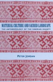 Material Culture and Sacred Landscape: The Anthropology of the Siberian Khanty