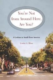 You're Not from Around Here, Are You?: A Lesbian in Small-Town America