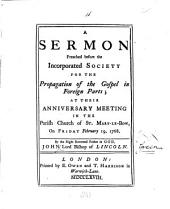 A Sermon Preached Before the Incorporated Society for the Propagation of the Gospel in Foreign Parts: At Their Anniversary Meeting in the Parish Church of St. Mary-le-Bow, on Friday February 19, 1768. By ... John Lord Bishop of Lincoln, Volume 16