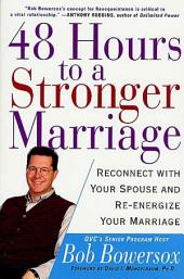 48 Hours to a Stronger Marriage: Reconnect with Your Spouse and Re-Energize Your Marriage