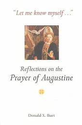 """Let Me Know Myself-- "": Reflections on the Prayer of Augustine"