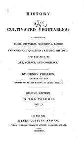 History of Cultivated Vegetables: Comprising Their Botanical, Medicinal, Edible, and Chemical Qualities; Natural History; and Relation to Art, Science, and Commerce, Volume 1