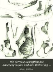Die normale Resorption des Knochengewebes und ihre Bedeutung für die Entstehung der typischen Knochenformen
