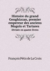 Histoire du grand Genghizcan, premier empereur des anciens Mogols et Tartares