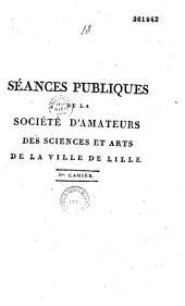 Séances publiques de la Société d'amateurs des Sciences et Arts de la ville de Lille: 1er cahier