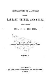 Recollections of a Journey Through Tartary, Thibet, and China: During the Years 1844, 1845, and 1846, Volume 1