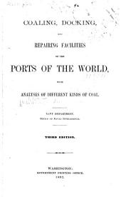 Coaling, Docking, and Repairing Facilities of the Ports of the World, with Analyses of Different Kinds of Coal