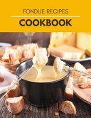 Fondue Recipes Cookbook
