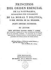 Principios del orden esencial de la naturaleza, establecidos por fundamento de la moral y política, y por prueba de la religión: Nuevo sistema filosófico
