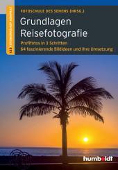 Grundlagen Reisefotografie: 1,2,3 Fotoworkshop kompakt. Profifotos in 3 Schritten. 64 faszinierende Bildideen und ihre Umsetzung